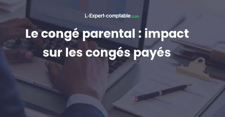 conges payes pendant conge parental